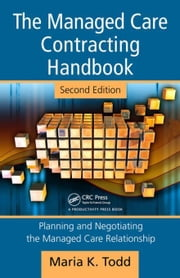 The Managed Care Contracting Handbook, 2nd Edition: Planning & Negotiating the Managed Care Relationship ebook by Todd, Maria K.