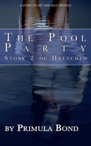The Pool Party - A short story of wet 'n' wild erotica ebook by Primula Bond