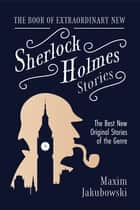 The Book of Extraordinary New Sherlock Holmes Stories - The Best New Original Stores of the Genre (Detective Mystery Book, Gift for Crime Lovers) ebook by Maxim Jakubowski