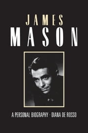 James Mason - A Personal Biography ebook by Diana DeRosso