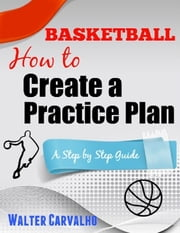Basketball: How to Create a Practice Plan ebook by Walter Carvalho