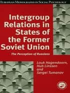Intergroup Relations in States of the Former Soviet Union ebook by Louk Hagendoorn,Hub Linssen,Sergei Tumanov