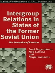 Intergroup Relations in States of the Former Soviet Union - The Perception of Russians ebook by Louk Hagendoorn,Hub Linssen,Sergei Tumanov