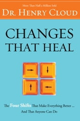 Changes That Heal - The Four Shifts That Make Everything Better…And That Everyone Can Do ebook by Henry Cloud