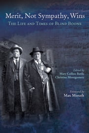 Merit, Not Sympathy, Wins - The Life and Times of Blind Boone ebook by