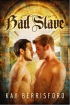 Bad Slave ebook by Kay Berrisford