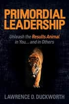 Primordial Leadership ebook by Lawrence D. Duckworth