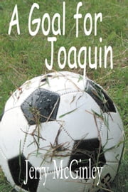 A Goal for Joaquin ebook by Jerry McGinley
