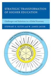 Strategic Transformation of Higher Education - Challenges and Solutions in a Global Economy ebook by Stewart E. Sutin,W. James Jacob
