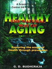 Healthy the Natural Way of Aging ebook by G.D. Budhiraja