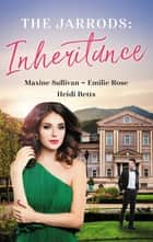 The Jarrods - Inheritance/Taming Her Billionaire Boss/Wedding His Takeover Target/Inheriting His Secret Baby ebook by Emilie Rose, Maxine Sullivan, Heidi Betts
