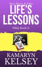 Pary Barry & John- Life's Lessons - PB & J, #11 ebook by Kamaryn Kelsey