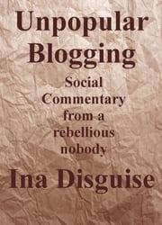Unpopular Blogging ebook by Ina Disguise