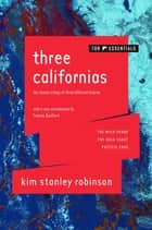 Three Californias - The Wild Shore, The Gold Coast, and Pacific Edge ebook by Kim Stanley Robinson, Francis Spufford