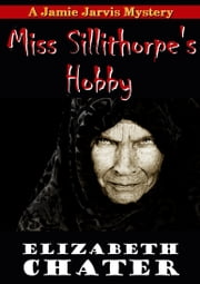 Miss Sillithorpe's Hobby ebook by Elizabeth Chater