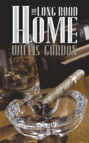 The Long Road Home ebook by Willis Gordon