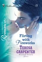 Flirting with Fireworks (Mills & Boon Silhouette) ebook by Teresa Carpenter