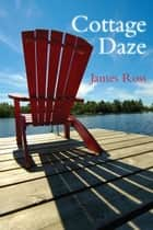 Cottage Daze ebook by James Ross