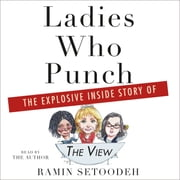 "Ladies Who Punch - The Explosive Inside Story of ""The View"" audiobook by Ramin Setoodeh"