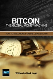 Bitcoin: The Global Money Machine ebook by Mark Lugo