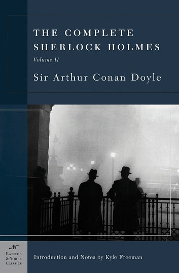 The Complete Sherlock Holmes, Volume II (Barnes & Noble Classics Series) ebook by Sir Arthur Conan Doyle,Kyle Freeman