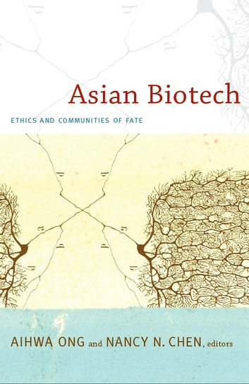 Asian Biotech - Ethics and Communities of Fate ebook by Michael M. J. Fischer,Joseph Dumit,Kaushik Sunder Rajan,Charis Thompson