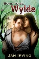 Born to Be Wylde ebook by Jan Irving