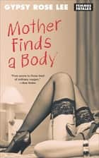 Mother Finds a Body ebook by Gypsy Rose Lee