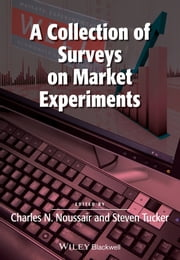 A Collection of Surveys on Market Experiments ebook by Charles Noussair,Steven Tucker