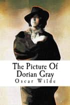 The Pictures Of Dorian Gray ebook by Oscar Wilde