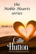 The Noble Hearts Series Box Set Books 1-3 - The Noble Hearts Series ebook by Callie Hutton