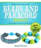 Making Jewelry with Beads and Paracord Bracelets : A Complete and Step by Step Guide ebook by Janet Evans