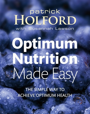 Optimum Nutrition Made Easy - The simple way to achieve optimum health ebook by Patrick Holford BSc, DipION, FBANT, NTCRP,Susannah Campos,Susannah Lawson