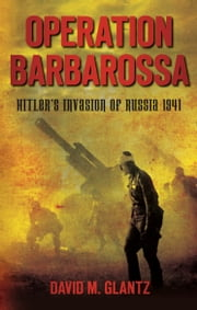 Operation Barbarossa - Hitler's Invasion of Russia 1941 ebook by David  M Glantz,David M Glantz