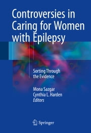 Controversies in Caring for Women with Epilepsy - Sorting Through the Evidence ebook by