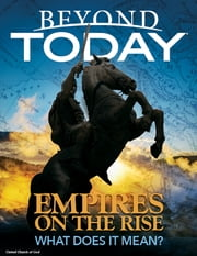 Beyond Today: Empires On the Rise, What Does It Mean? ebook by United Church of God
