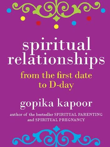 Spiritual Relationships - From the First Date to D-Day ebook by Gopika Kapoor