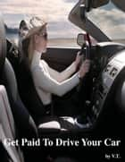 Get Paid to Drive Your Car ebook by V.T.
