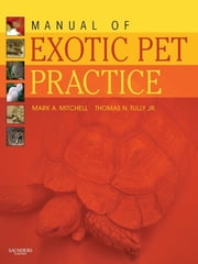 Manual of Exotic Pet Practice ebook by Mark Mitchell,Thomas N. Tully Jr.