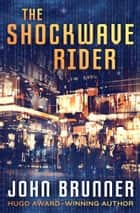 The Shockwave Rider ebook by John Brunner