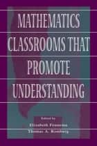 Mathematics Classrooms That Promote Understanding ebook by Elizabeth Fennema, Thomas A. Romberg