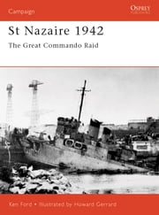 St Nazaire 1942 - The Great Commando Raid ebook by Ken Ford,Howard Gerrard