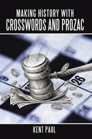 Making History with Crosswords and Prozac ebook by Kent Paul