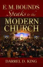 E.M. Bounds Speaks To The Modern Church ebook by Darrel King