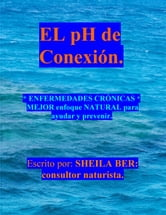 EL pH de conexion SPANISH Edition - By SHEILA BER - Naturopathic Consultant. ebook by SHEILA BER