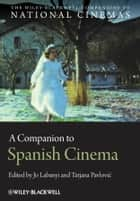 A Companion to Spanish Cinema ebook by Jo Labanyi, Tatjana Pavlović