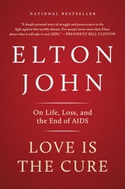 Love Is the Cure - On Life, Loss, and the End of AIDS ebook by Elton John