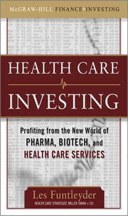 Healthcare Investing: Profiting from the New World of Pharma, Biotech, and Health Care Services ebook by Les Funtleyder
