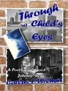 Through a Child's Eyes ebook by Carlus Wilmot