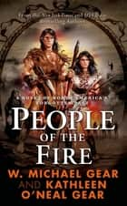 People of the Fire - A Novel of North America's Forgotten Past ebook by Kathleen O'Neal Gear, W. Michael Gear